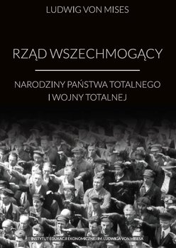 Rząd wszechmogący. Narodziny państwa totalnego i wojny totalnej-Von Mises Ludwig