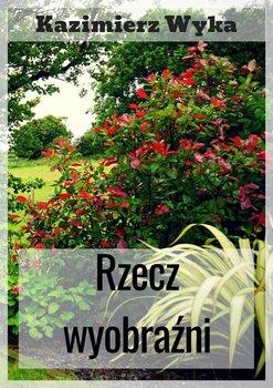 Rzecz wyobraźni-Wyka Kazimierz