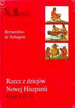Rzecz z Dziejów Nowej Hiszpanii-De Sahagun Bernardino