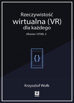 Rzeczywistość wirtualna (VR) dla każdego. Aframe i HTML 5-Wołk Krzysztof