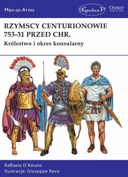 Rzymscy centurionowie 753-31 przed Chr. Królestwo i okres konsularny-D'Amato Raffaele