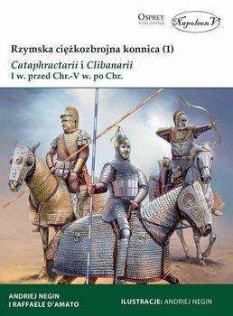 Rzymska ciężkozbrojna konnica. Tom 1-D'Amato Raffaele