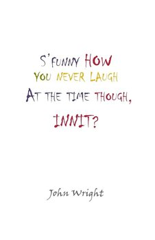 S'Funny How You Never Laugh at the Time Though, Innit?-Wright John