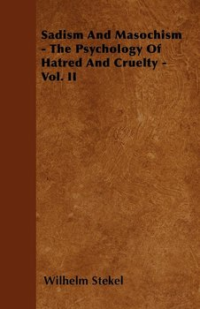 Sadism and Masochism - The Psychology of Hatred and Cruelty - Vol. II.-Stekel Wilhelm