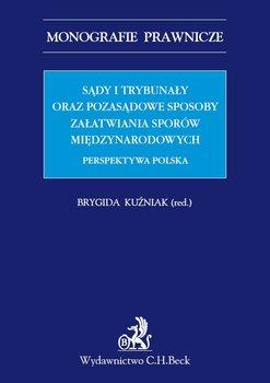Sądy i trybunały oraz pozasądowe sposoby załatwiania sporów międzynarodowych. Perspektywa polska-Kuźniak Brygida
