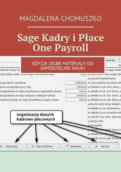 Sage Kadry i Płace One Payroll. Edycja 2018B. Materiały do samodzielnej nauki-Chomuszko Magdalena