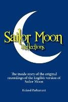 Sailor Moon Reflections - The Inside Story of the Original Recordings of the English Version of Sailor Moon - Parliament Roland