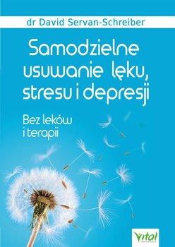 Samodzielne usuwanie lęku, stresu i depresji. Bez leków i terapii-Servan-Schreiber David