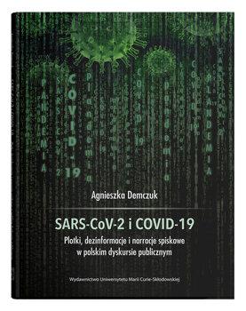 SARS-CoV-2 i COVID-19 Plotki, dezinformacje i narracje spiskowe w polskim dyskursie publicznym-Demczuk Agnieszka