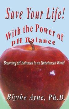 Save Your Life with the Power of pH Balance-Ayne Blythe