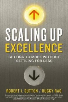 Scaling up Excellence-Sutton Robert I., Rao Hayagreeva