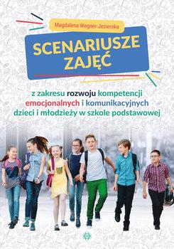 Scenariusze zajęć z zakresu rozwoju kompetencji emocjonalnych i komunikacyjnych dzieci i młodzieży w szkole podstawowej-Wegner-Jezierska Magdalena