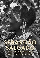 Scent of a Dream: Travels in the World of Coffee - Salgado Sebastiao