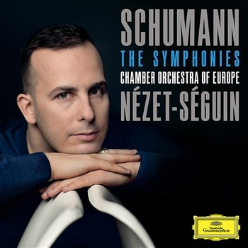 Schumann: The Symphonies-Chamber Orchestra of Europe, Yannick Nézet-Séguin