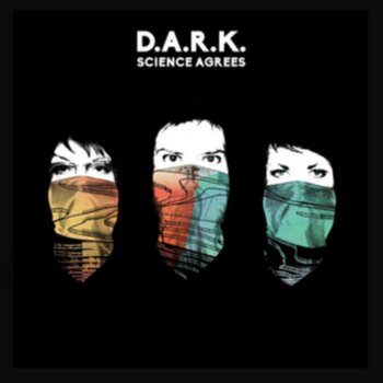 Science Agrees-D.A.R.K.