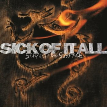 Scratch The Surface-Sick of It All