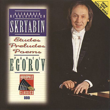 Scriabin : Etudes, Preludes, Poems (Gold Disc) - Egorov Pavel
