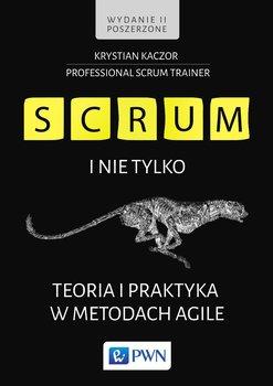 SCRUM i nie tylko. Teoria i praktyka w metodach Agile-Kaczor Krystian