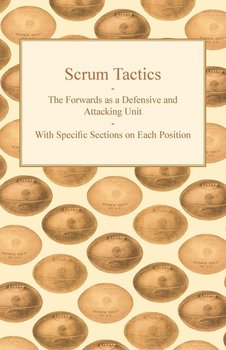 Scrum Tactics - The Forwards as a Defensive and Attacking Unit - With Specific Sections on Each Position-Anon