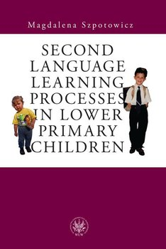Second Language Learning Processes in Lower Primary Children. Vocabulary Acquisition - Szpotowicz Magdalena