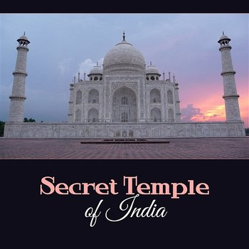 Secret Temple of India – Taste the Orient Music, Sacred Dharma, Sunset in Bombay, Discovering Inner Wolrd - Beautiful Nature Music Paradise