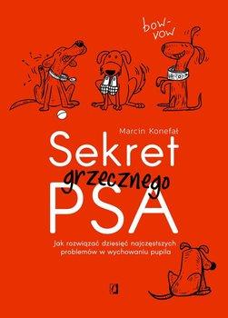 Sekret grzecznego psa. Jak rozwiązać dziesięć najczęstszych problemów w wychowaniu pupila-Konefał Marcin
