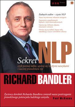 Sekret NLP, czyli poznaj siebie, uporaj się ze złymi nawykami i zacznij prawdziwie żyć-Bandler Richard