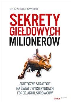 Sekrety giełdowych milionerów. Skuteczne strategie na światowych rynkach Forex, akcji, surowców-Świerk Dariusz