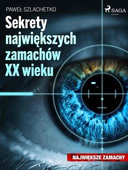 Sekrety największych zamachów XX wieku-Szlachetko Paweł