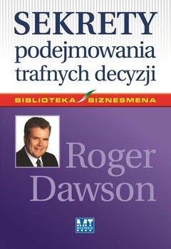 Sekrety podejmowania trafnych decyzji-Dawson Roger