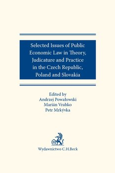 Selected issues of Public Economic Law in Theory Judicature and Practice in Czech Republic Poland and Slovakia-Mrkyvka Petr, Vrabko Marian, Powałowski Andrzej