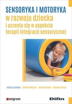 Sensoryka i motoryka w rozwoju dziecka i uczeniu się w aspekcie terapii integracji sensorycznej-Opracowanie zbiorowe