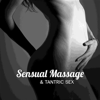 Sensual Massage & Tantric Sex: The Best Sensual Collection, Making Love, Soft & Gentle Massage, New Age for Relaxation-Tantric Music Masters