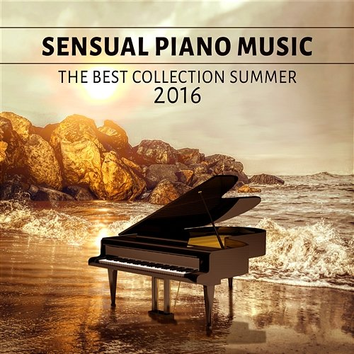Sensual Piano Music: The Best Collection Summer 2016