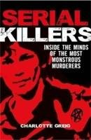 Serial Killers Inside the Minds of the Most Monstrous Murderers-Charlotte Greig