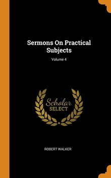 Sermons On Practical Subjects; Volume 4 - Walker Robert