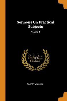 Sermons On Practical Subjects; Volume 4-Walker Robert