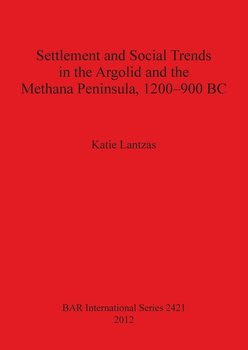 Settlement and Social Trends in the Argolid and the Methana Peninsula, 1200-900 BC-Lantzas Katie