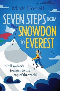 Seven Steps from Snowdon to Everest-Horrell Mark