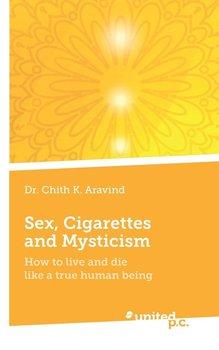 Sex, Cigarettes and Mysticism-Dr. Aravind Chith K.