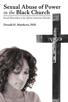 Sexual Abuse of Power in the Black Church - Matthews Phd Donald H.