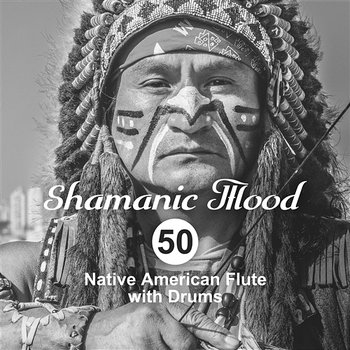 Shamanic Mood: 50 Native American Flute with Drums for Spiritual Ethnic  Meditation Relaxation, Indian Tribal Journey (Album mp3)
