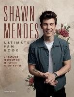 Shawn Mendes: The Ultimate Fan Book - Mendes Shawn