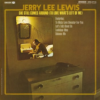She Still Comes Around (To Love What's Left Of Me)-Jerry Lee Lewis