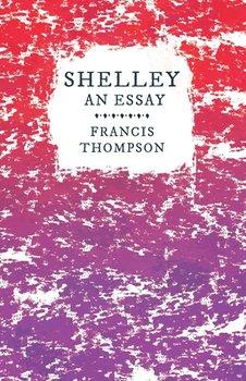 Shelley - An Essay-Thompson Francis