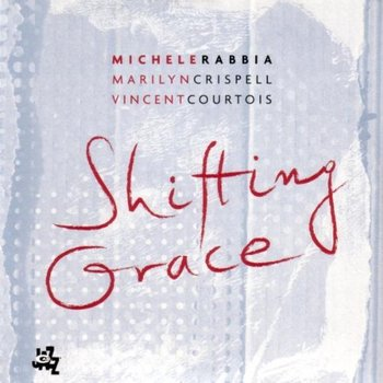 Shifting Grace - Rabbia Michele, Crispell Marilyn, Courtois Vincent