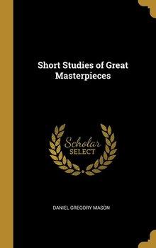 Short Studies of Great Masterpieces-Mason Daniel Gregory