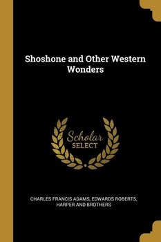 Shoshone and Other Western Wonders-Adams Charles Francis