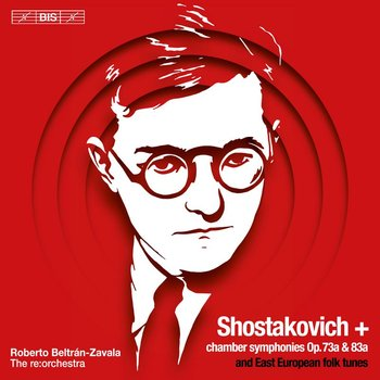 Shostakovich: + Chamber Symphonies Op. 73a & 83a And East European Folk Tunes-re:orchestra