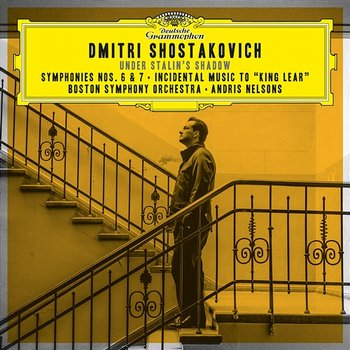 """Shostakovich: Symphonies Nos. 6 & 7; Incidental Music to """"King Lear""""-Boston Symphony Orchestra, Andris Nelsons"""